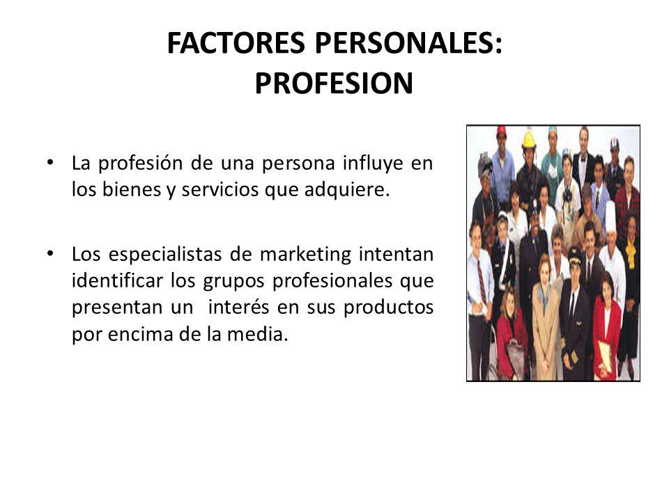FACTORES PERSONALES: PROFESION La profesión de una persona influye en los bienes y servicios que adquiere. Los especialistas de marketing intentan ide