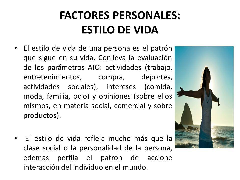 FACTORES PERSONALES: ESTILO DE VIDA El estilo de vida de una persona es el patrón que sigue en su vida. Conlleva la evaluación de los parámetros AIO: