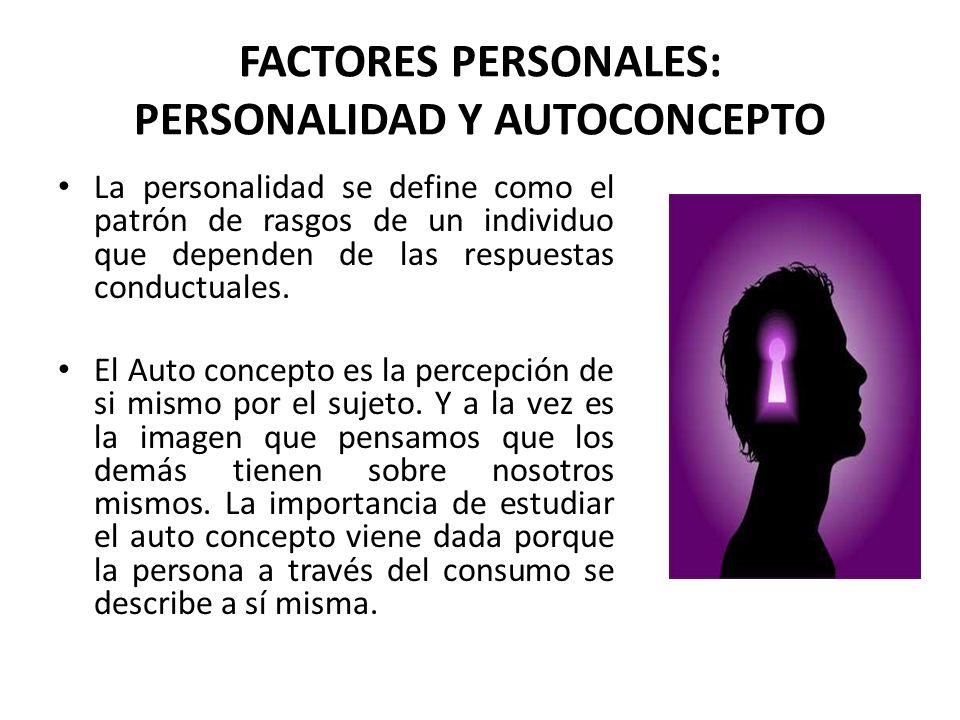 FACTORES PERSONALES: PERSONALIDAD Y AUTOCONCEPTO La personalidad se define como el patrón de rasgos de un individuo que dependen de las respuestas con