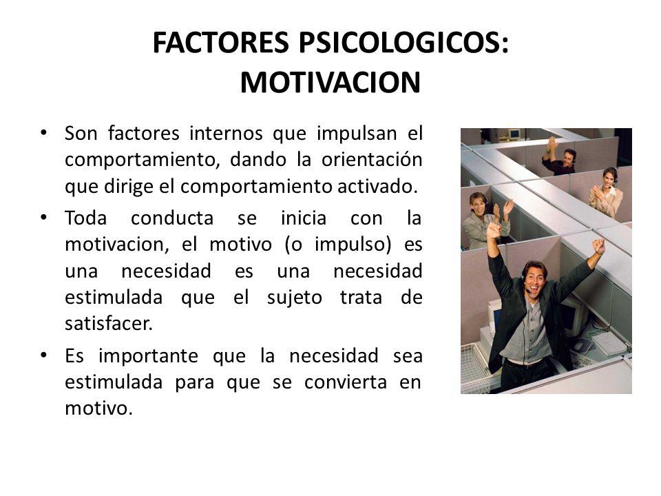 FACTORES PSICOLOGICOS: MOTIVACION Son factores internos que impulsan el comportamiento, dando la orientación que dirige el comportamiento activado. To