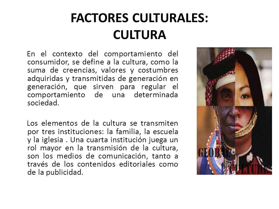 FACTORES CULTURALES: CULTURA En el contexto del comportamiento del consumidor, se define a la cultura, como la suma de creencias, valores y costumbres