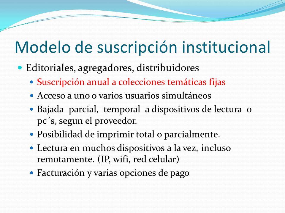 Modelo de suscripción institucional Editoriales, agregadores, distribuidores Suscripción anual a colecciones temáticas fijas Acceso a uno o varios usu