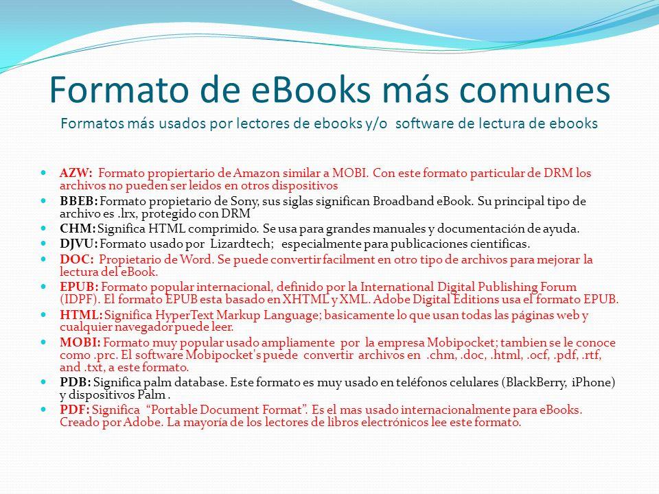 Formato de eBooks más comunes Formatos más usados por lectores de ebooks y/o software de lectura de ebooks AZW: Formato propiertario de Amazon similar