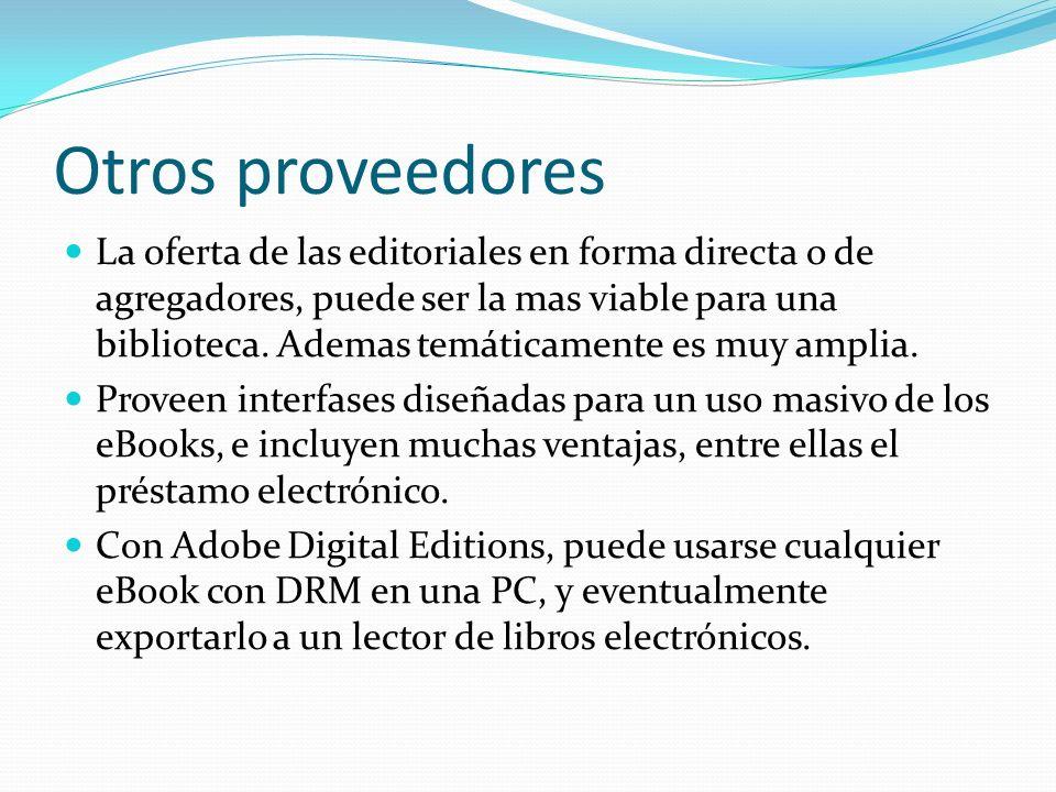 Otros proveedores La oferta de las editoriales en forma directa o de agregadores, puede ser la mas viable para una biblioteca.