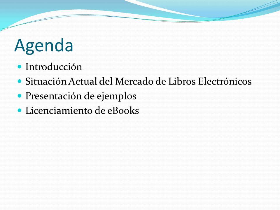 Agenda Introducción Situación Actual del Mercado de Libros Electrónicos Presentación de ejemplos Licenciamiento de eBooks