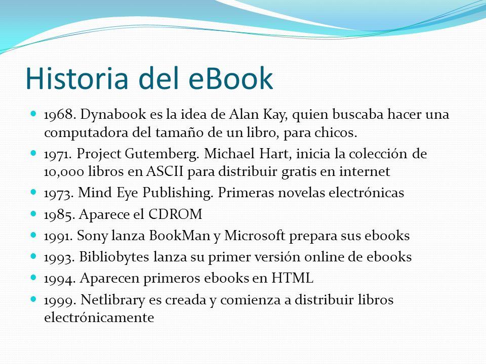 Historia del eBook 1968. Dynabook es la idea de Alan Kay, quien buscaba hacer una computadora del tamaño de un libro, para chicos. 1971. Project Gutem
