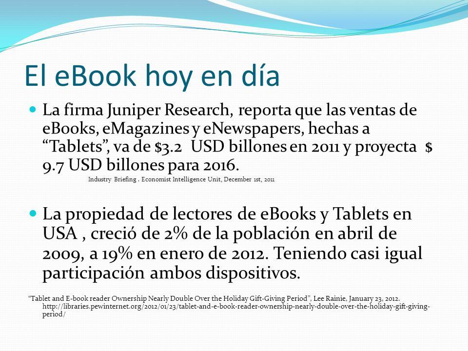 El eBook hoy en día La firma Juniper Research, reporta que las ventas de eBooks, eMagazines y eNewspapers, hechas a Tablets, va de $3.2 USD billones en 2011 y proyecta $ 9.7 USD billones para 2016.