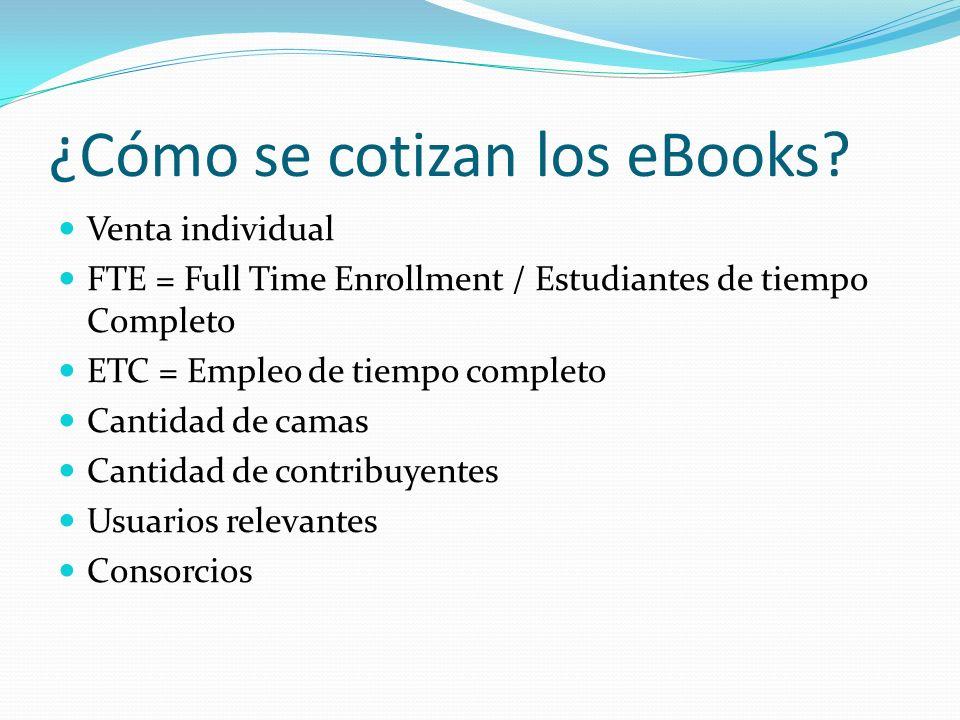 ¿Cómo se cotizan los eBooks? Venta individual FTE = Full Time Enrollment / Estudiantes de tiempo Completo ETC = Empleo de tiempo completo Cantidad de