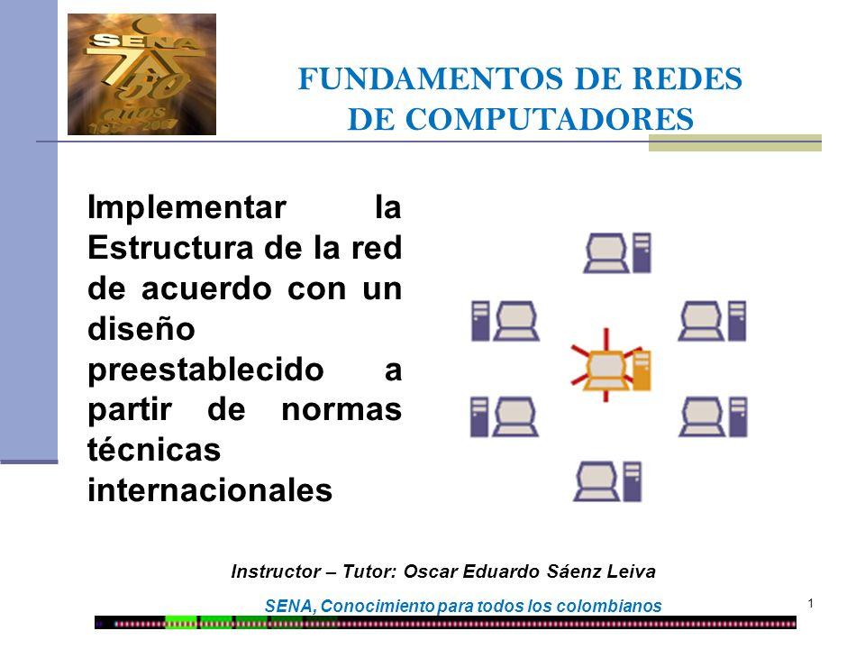 FUNDAMENTOS DE REDES DE COMPUTADORES SENA, Conocimiento para todos los colombianos 1 Instructor – Tutor: Oscar Eduardo Sáenz Leiva Implementar la Estr