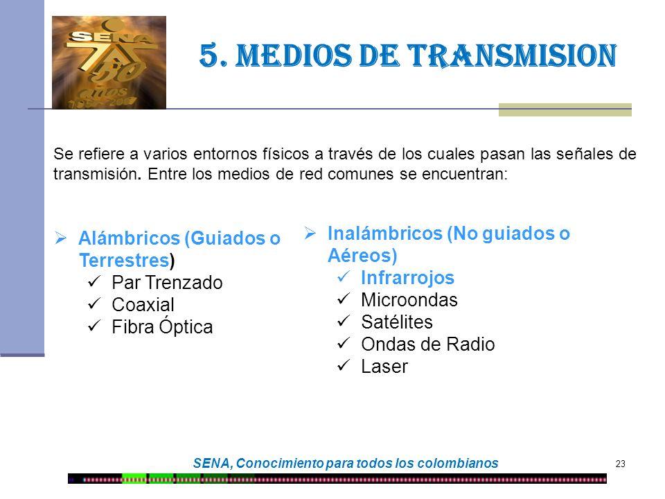 23 SENA, Conocimiento para todos los colombianos 5. Medios de transmision Se refiere a varios entornos físicos a través de los cuales pasan las señale