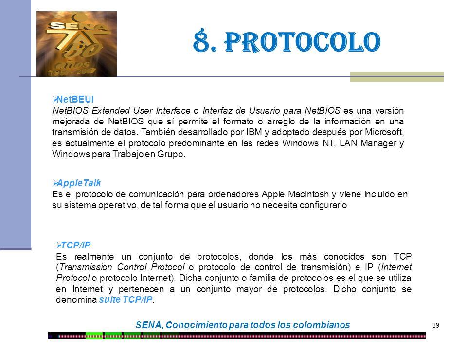 39 SENA, Conocimiento para todos los colombianos 8. protocolo NetBEUI NetBIOS Extended User Interface o Interfaz de Usuario para NetBIOS es una versió