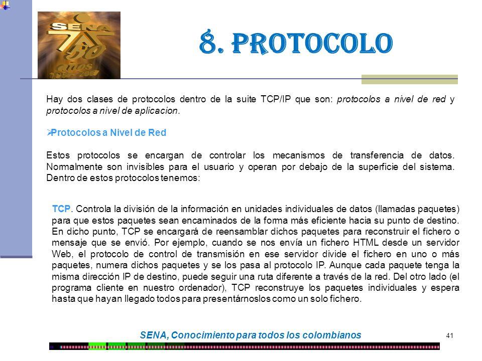 41 SENA, Conocimiento para todos los colombianos 8. protocolo Hay dos clases de protocolos dentro de la suite TCP/IP que son: protocolos a nivel de re