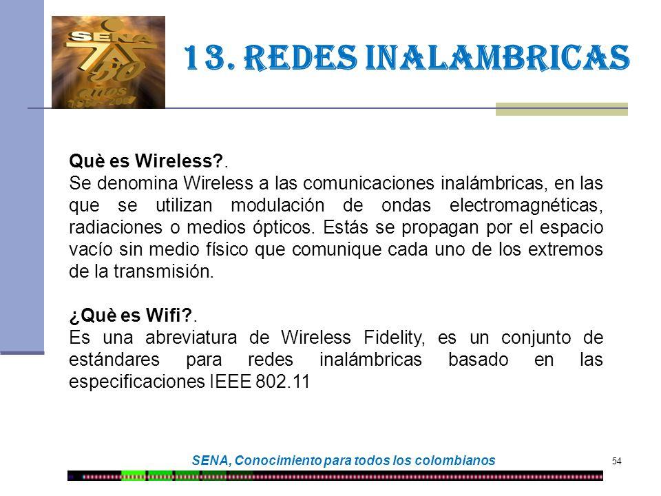 54 SENA, Conocimiento para todos los colombianos 13. Redes inalambricas Què es Wireless?. Se denomina Wireless a las comunicaciones inalámbricas, en l