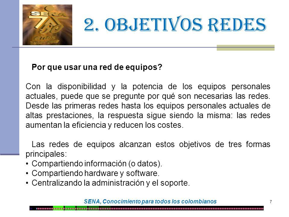 2. Objetivos redes 7 SENA, Conocimiento para todos los colombianos Por que usar una red de equipos? Con la disponibilidad y la potencia de los equipos