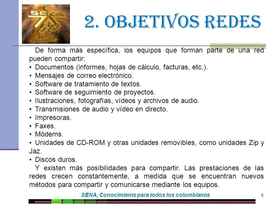 2. Objetivos redes 8 SENA, Conocimiento para todos los colombianos De forma más específica, los equipos que forman parte de una red pueden compartir: