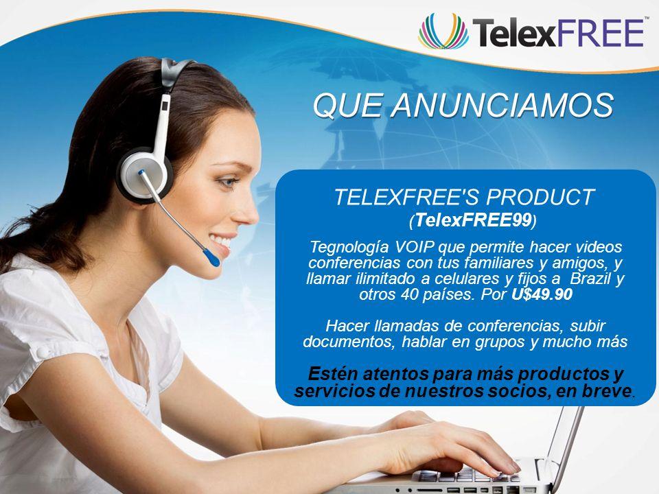 QUE ANUNCIAMOS TELEXFREE'S PRODUCT ( TelexFREE99 ) Tegnología VOIP que permite hacer videos conferencias con tus familiares y amigos, y llamar ilimita