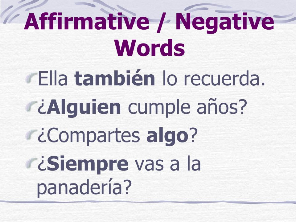 Affirmative / Negative Words Affirmative words usually come before the main verb of the sentence.