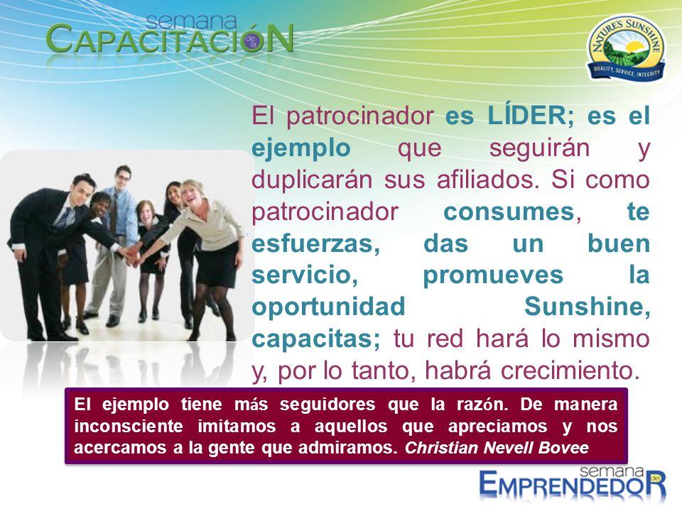 El patrocinador es LÍDER; es el ejemplo que seguirán y duplicarán sus afiliados. Si como patrocinador consumes, te esfuerzas, das un buen servicio, pr