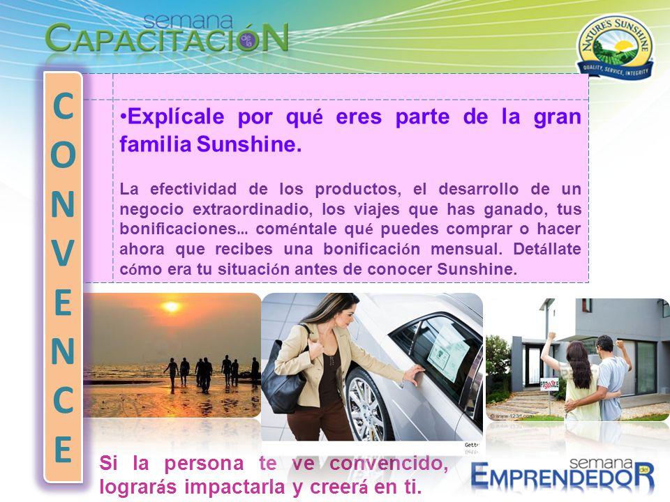 Explícale por qu é eres parte de la gran familia Sunshine. La efectividad de los productos, el desarrollo de un negocio extraordinadio, los viajes que