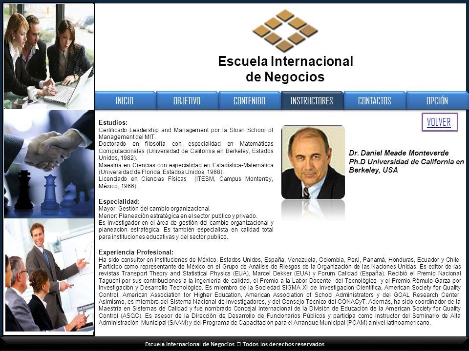 Escuela Internacional de Negocios Todos los derechos reservados Dr. Daniel Meade Monteverde Ph.D Universidad de California en Berkeley, USA VOLVER OBJ