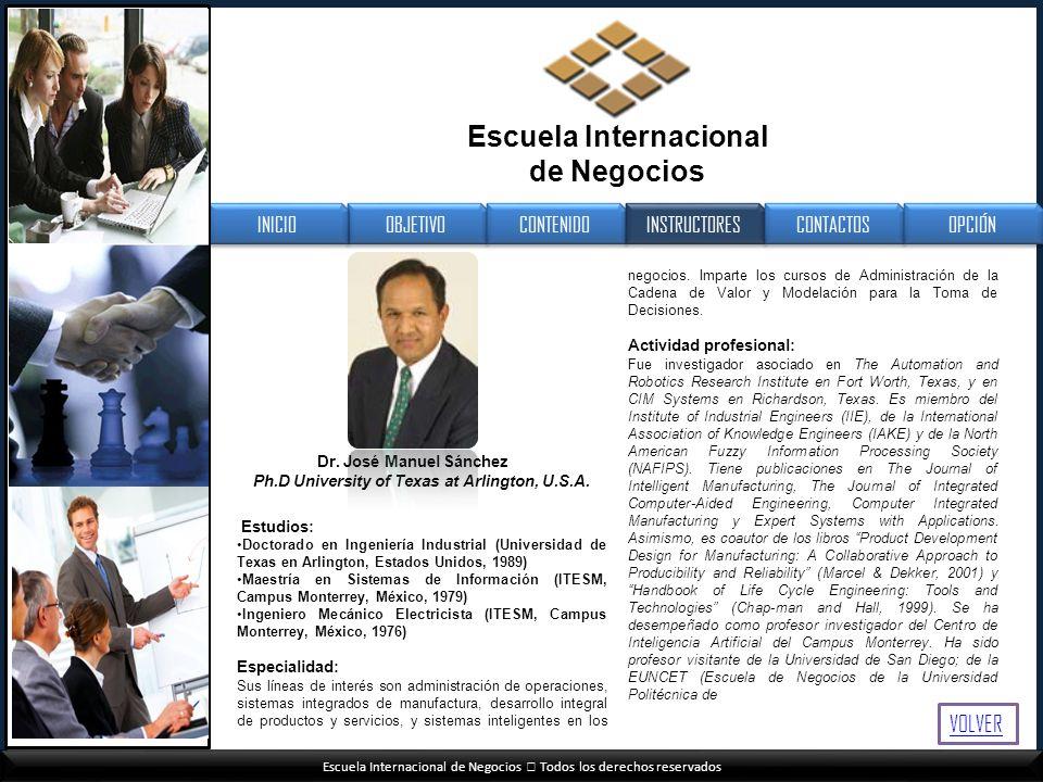 Escuela Internacional de Negocios Todos los derechos reservados Estudios: Doctorado en Ingeniería Industrial (Universidad de Texas en Arlington, Estad