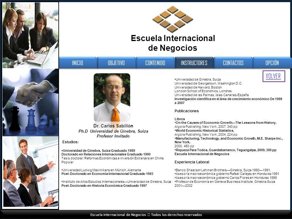 Escuela Internacional de Negocios Todos los derechos reservados Estudios: Universidad de Ginebra, Suiza Graduado 1989 Doctorado en Relaciones Internac