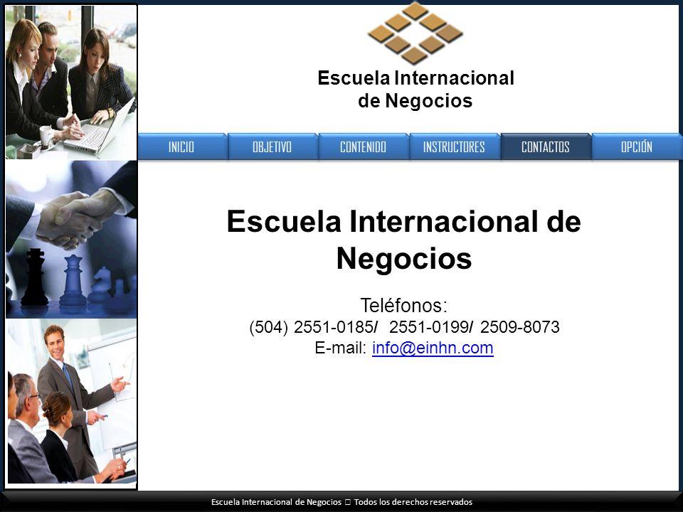 Escuela Internacional de Negocios Todos los derechos reservados Escuela Internacional de Negocios Teléfonos: (504) 2551-0185/ 2551-0199/ 2509-8073 E-m