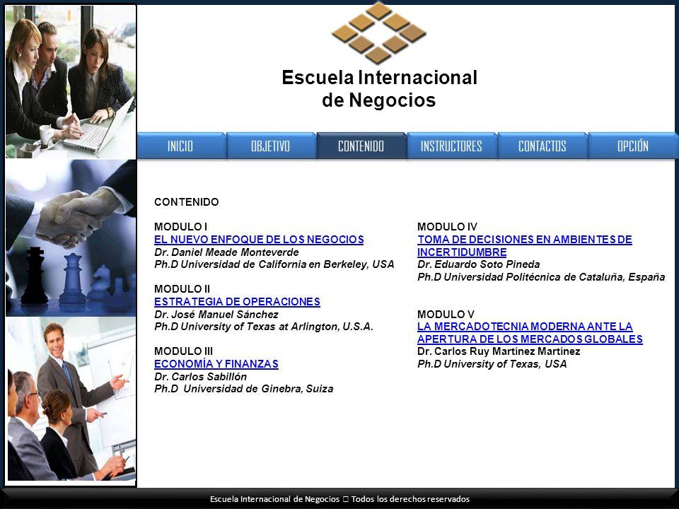 Escuela Internacional de Negocios Todos los derechos reservados CONTENIDO MODULO I EL NUEVO ENFOQUE DE LOS NEGOCIOS Dr. Daniel Meade Monteverde Ph.D U