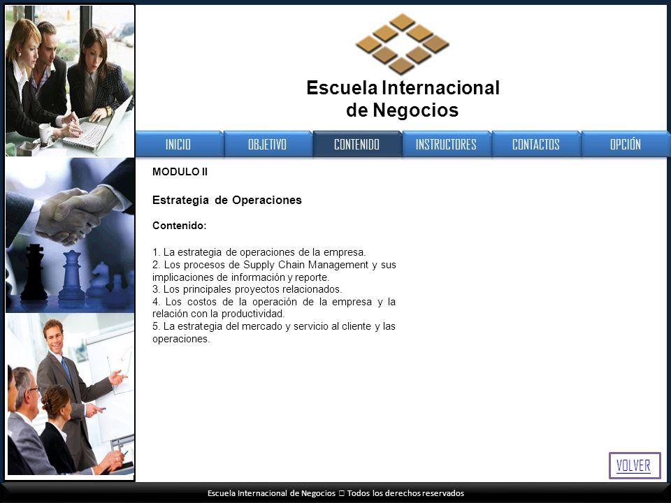 Escuela Internacional de Negocios Todos los derechos reservados MODULO II Estrategia de Operaciones Contenido: 1. La estrategia de operaciones de la e