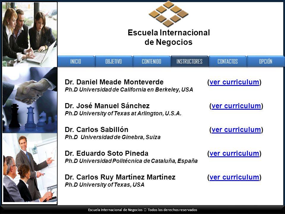 Escuela Internacional de Negocios Todos los derechos reservados Dr. Daniel Meade Monteverde (ver curriculum) Ph.D Universidad de California en Berkele