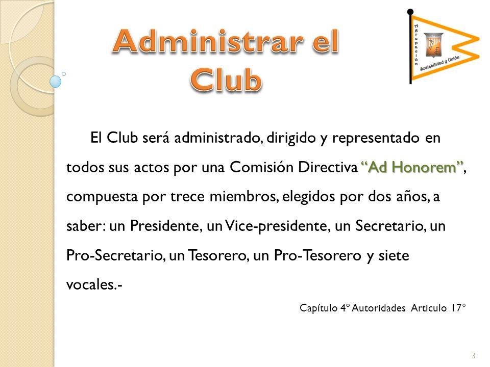 Ad Honorem El Club será administrado, dirigido y representado en todos sus actos por una Comisión Directiva Ad Honorem, compuesta por trece miembros,