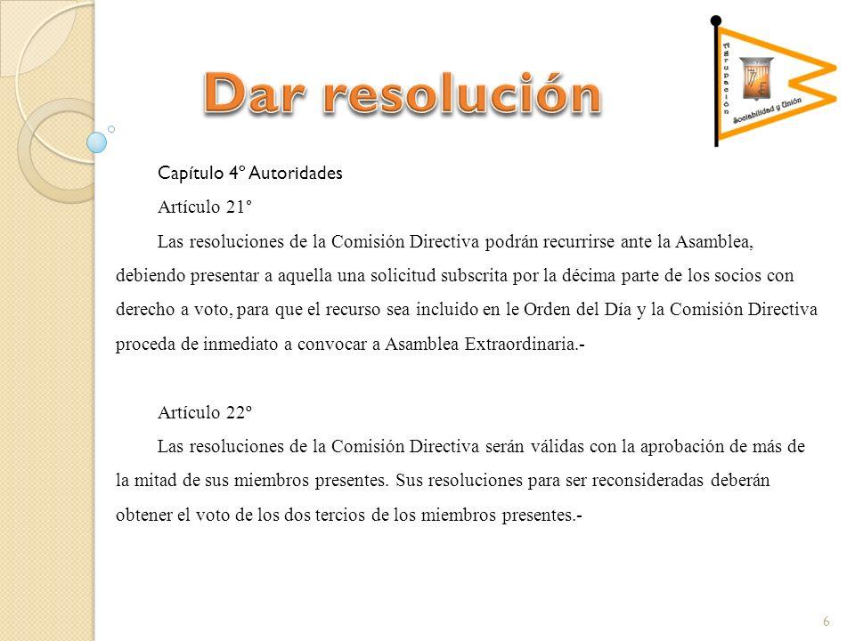 Capítulo 4º Autoridades Artículo 21° Las resoluciones de la Comisión Directiva podrán recurrirse ante la Asamblea, debiendo presentar a aquella una so