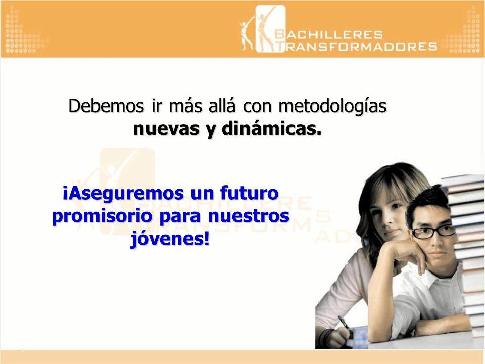 Debemos ir más allá con metodologías nuevas y dinámicas. ¡Aseguremos un futuro promisorio para nuestros jóvenes!