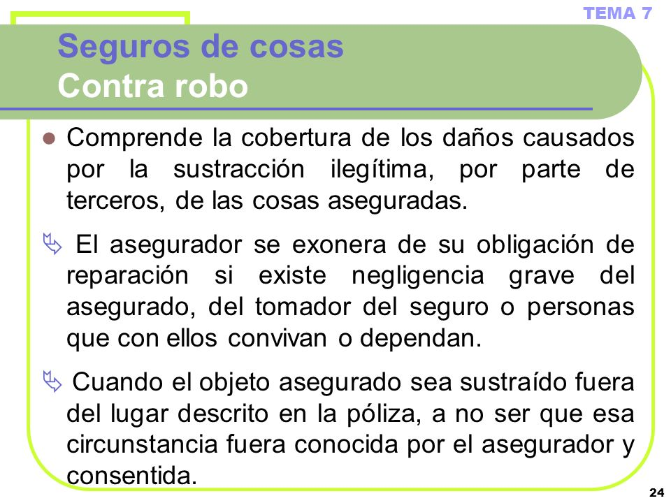 24 Seguros de cosas Contra robo Comprende la cobertura de los daños causados por la sustracción ilegítima, por parte de terceros, de las cosas asegura