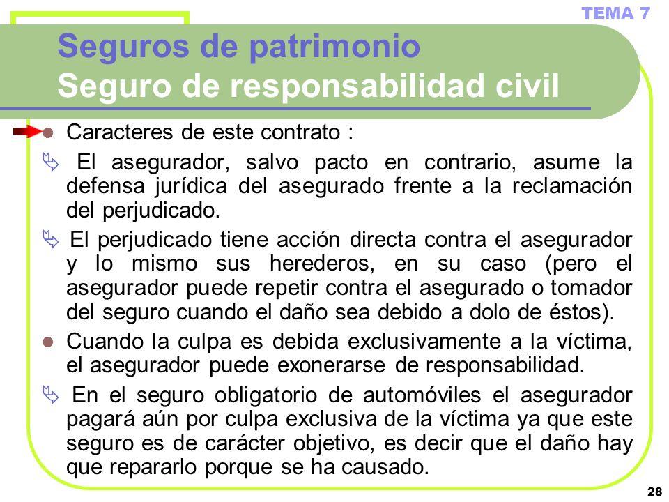 28 Seguros de patrimonio Seguro de responsabilidad civil Caracteres de este contrato : El asegurador, salvo pacto en contrario, asume la defensa juríd