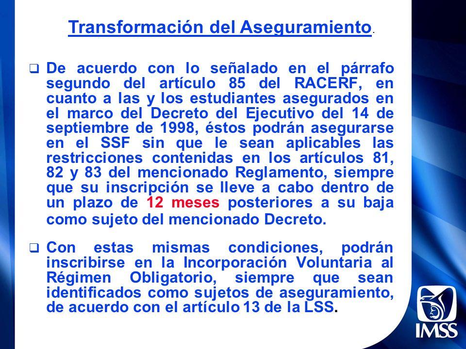 De acuerdo con lo señalado en el párrafo segundo del artículo 85 del RACERF, en cuanto a las y los estudiantes asegurados en el marco del Decreto del