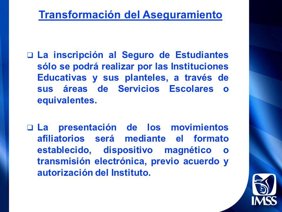 Inscripción: Transformación del Aseguramiento La inscripción al Seguro de Estudiantes sólo se podrá realizar por las Instituciones Educativas y sus pl