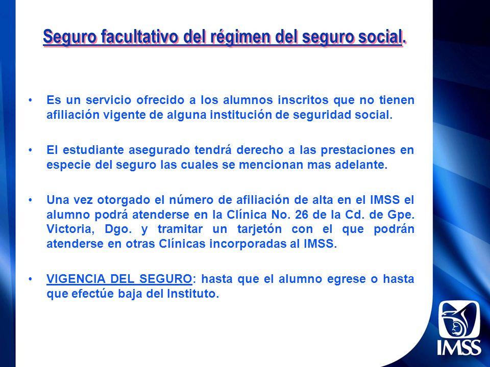 Seguro facultativo del régimen del seguro social. Es un servicio ofrecido a los alumnos inscritos que no tienen afiliación vigente de alguna instituci