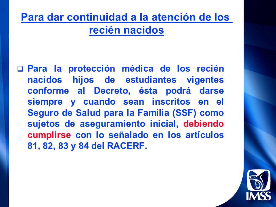 Para la protección médica de los recién nacidos hijos de estudiantes vigentes conforme al Decreto, ésta podrá darse siempre y cuando sean inscritos en