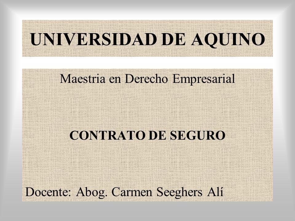 UNIVERSIDAD DE AQUINO Maestria en Derecho Empresarial CONTRATO DE SEGURO Docente: Abog.