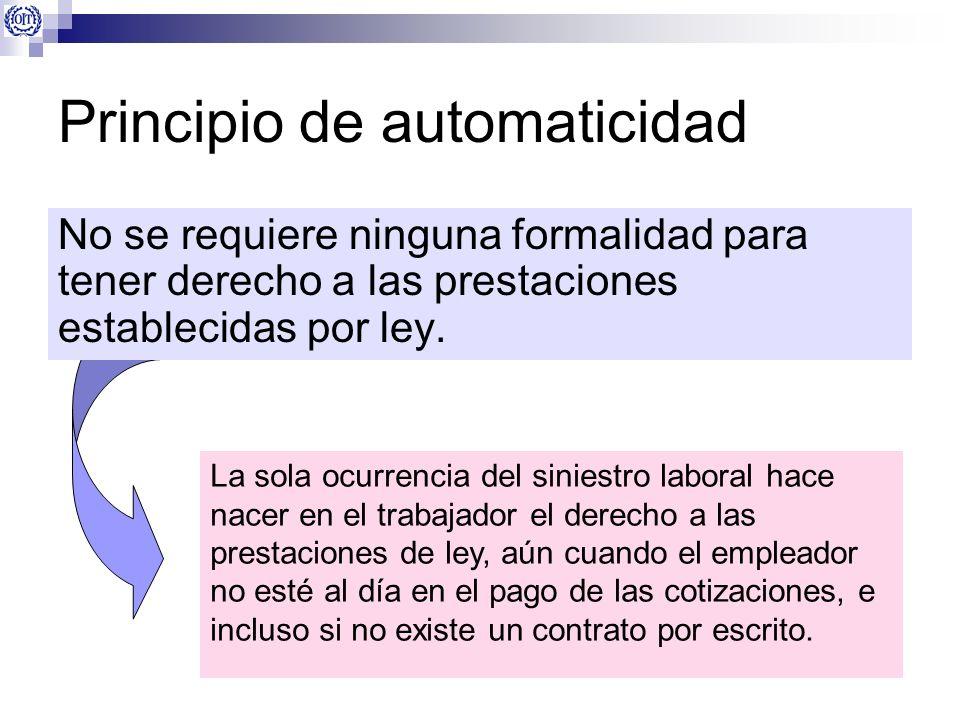 Principio de automaticidad No se requiere ninguna formalidad para tener derecho a las prestaciones establecidas por ley. La sola ocurrencia del sinies