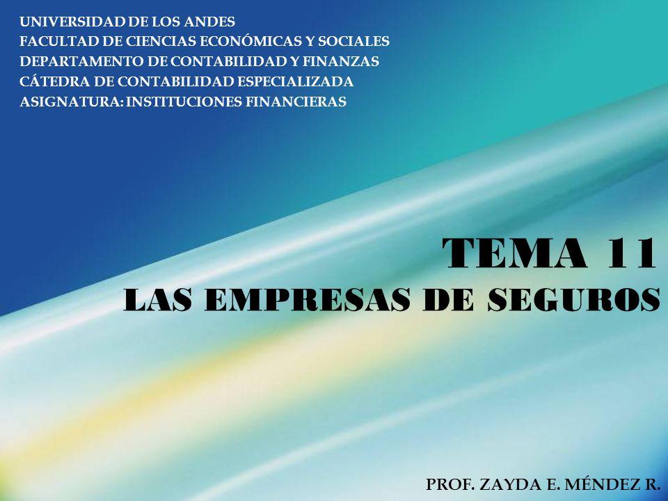 TEMA 11 LAS EMPRESAS DE SEGUROS UNIVERSIDAD DE LOS ANDES FACULTAD DE CIENCIAS ECONÓMICAS Y SOCIALES DEPARTAMENTO DE CONTABILIDAD Y FINANZAS CÁTEDRA DE