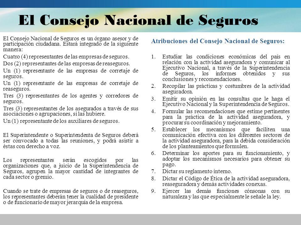El Consejo Nacional de Seguros El Consejo Nacional de Seguros es un órgano asesor y de participación ciudadana. Estará integrado de la siguiente maner