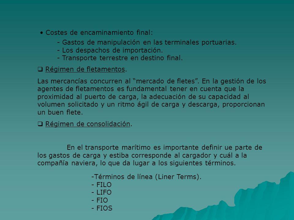 Costes de encaminamiento final: - Gastos de manipulación en las terminales portuarias. - Los despachos de importación. - Transporte terrestre en desti