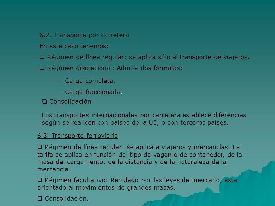6.2. Transporte por carretera En este caso tenemos: Régimen de línea regular: se aplica sólo al transporte de viajeros. Régimen discrecional: Admite d