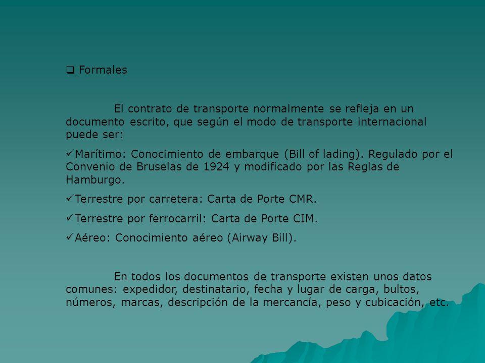 Formales El contrato de transporte normalmente se refleja en un documento escrito, que según el modo de transporte internacional puede ser: Marítimo: