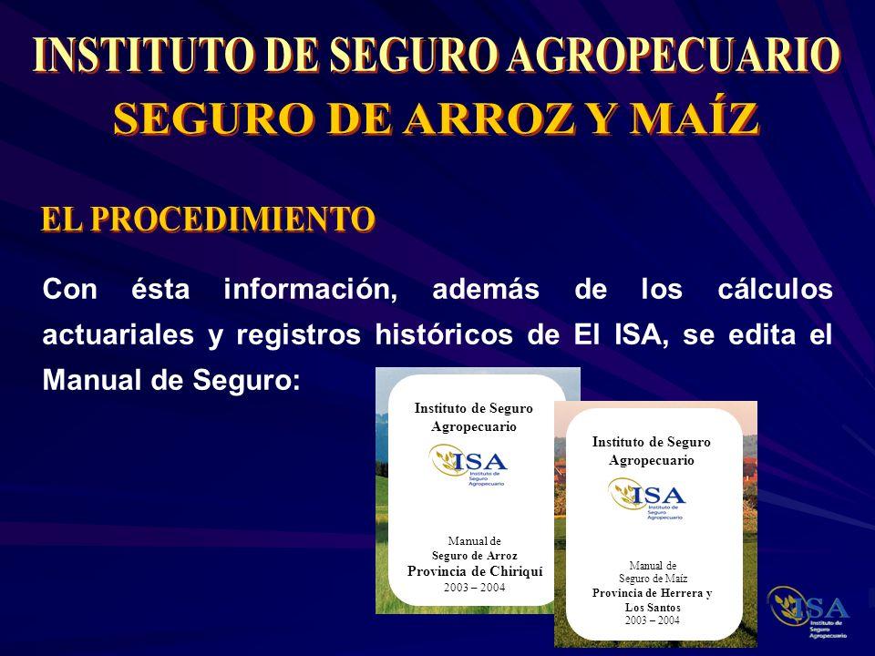Con ésta información, además de los cálculos actuariales y registros históricos de El ISA, se edita el Manual de Seguro: Instituto de Seguro Agropecua