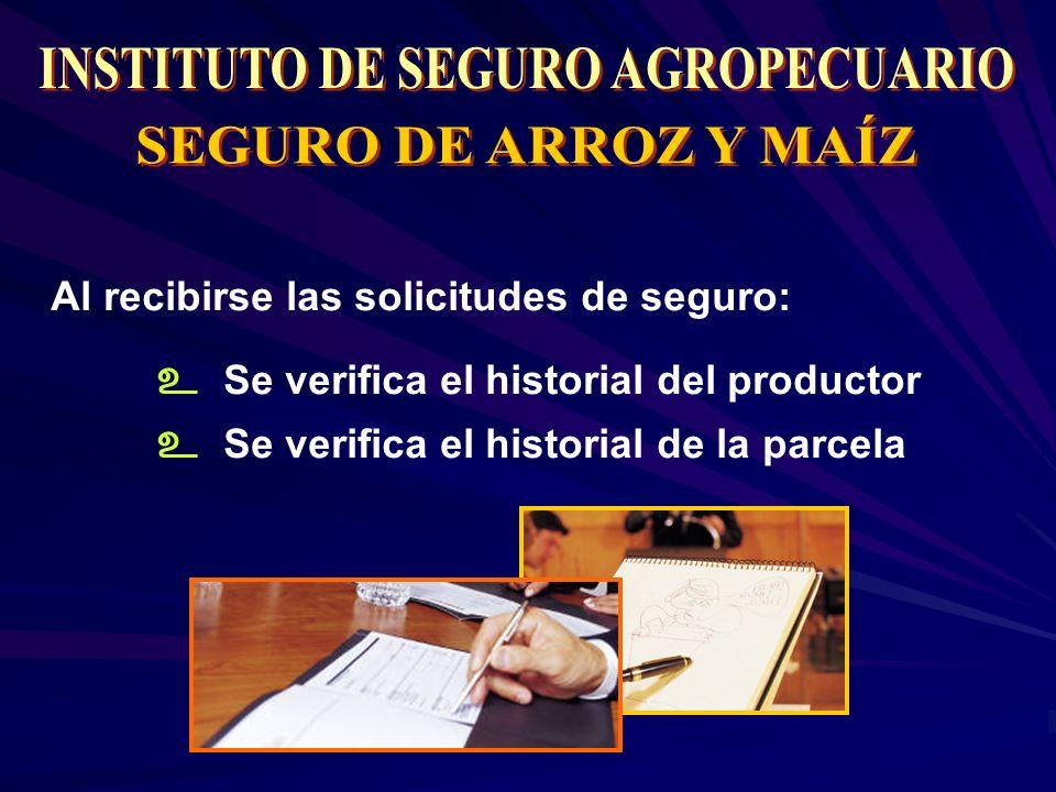 Al recibirse las solicitudes de seguro: Se verifica el historial del productor Se verifica el historial de la parcela