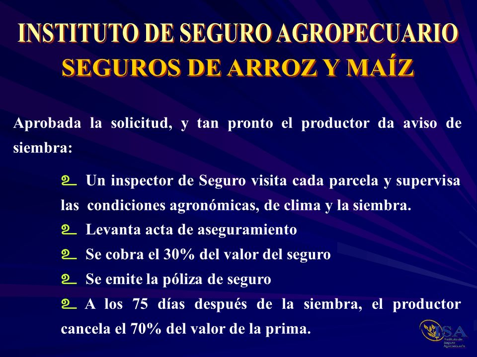 Aprobada la solicitud, y tan pronto el productor da aviso de siembra: Un inspector de Seguro visita cada parcela y supervisa las condiciones agronómic