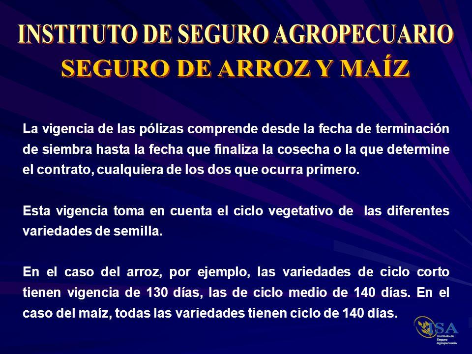 La vigencia de las pólizas comprende desde la fecha de terminación de siembra hasta la fecha que finaliza la cosecha o la que determine el contrato, c